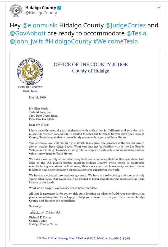 Hidalgo CountyO @HidalgoCounty Hey @elonmusk: Hidalgo County @JudgeCortez and @GovAbbott are ready to accommodate @Tesla. @johnjwitt #HidalgoCounty #WelcomeTesla RICHARD F. CORTEZ County Judge May 11. 2020 OFFICE OF THE COUNTY JUDGE County of Hidalgo Mr. Elon Musk Tesla Motors. Inc. 3500